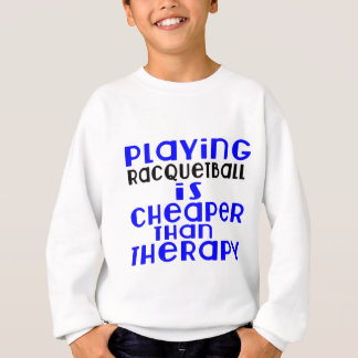 Playing Racquetball Cheaper Than Therapy Sweatshirt