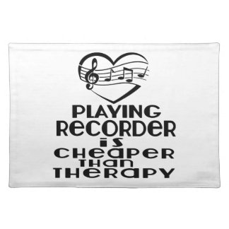 Playing Recorder Is Cheaper Than Therapy Placemat
