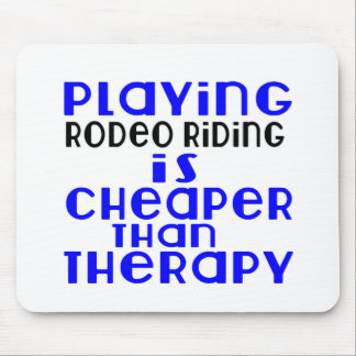 Playing Rodeo Riding Cheaper Than Therapy Mouse Pad
