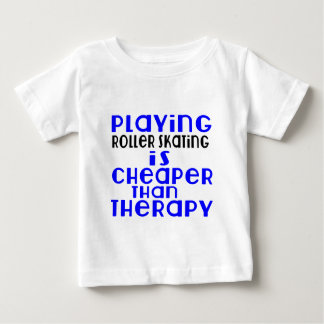 Playing Roller Skating Cheaper Than Therapy Baby T-Shirt