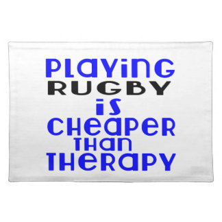 Playing Rugby Cheaper Than Therapy Placemat