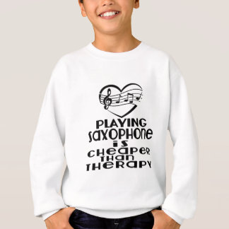 Playing Saxophone Is Cheaper Than Therapy Sweatshirt