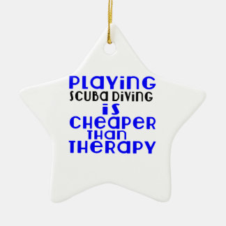 Playing Scuba Diving Cheaper Than Therapy Ceramic Star Decoration