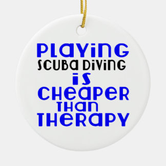 Playing Scuba Diving Cheaper Than Therapy Round Ceramic Decoration