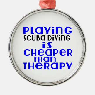 Playing Scuba Diving Cheaper Than Therapy Silver-Colored Round Decoration