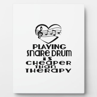 Playing Snare drum Is Cheaper Than Therapy Plaque