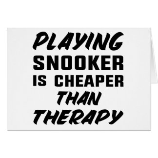 Playing Snooker is cheaper than therapy Card