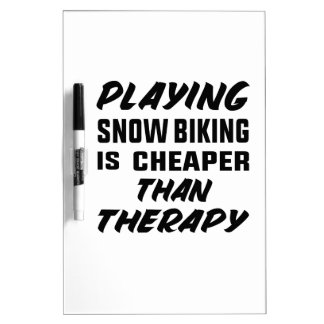 Playing Snow Biking is cheaper than therapy Dry Erase Board