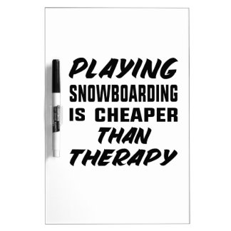 Playing Snow Boarding is cheaper than therapy Dry Erase Board