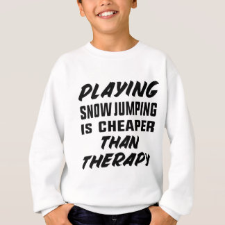 Playing Snow Jumping is cheaper than therapy Sweatshirt