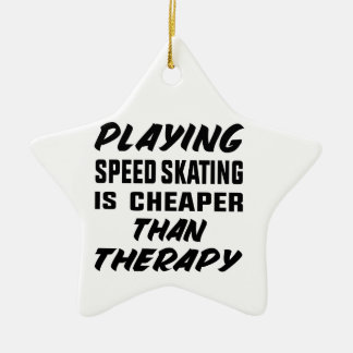 Playing Speed Skating is cheaper than therapy Ceramic Ornament