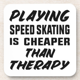 Playing Speed Skating is cheaper than therapy Coaster
