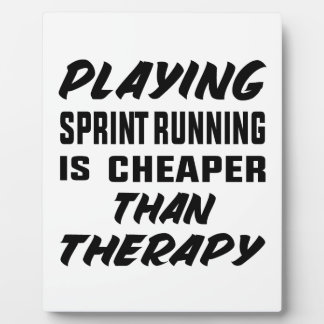 Playing Sprint Running is cheaper than therapy Plaque