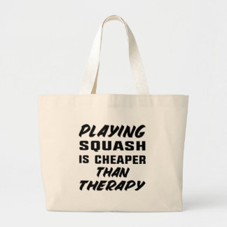 Playing Squash is cheaper than therapy Large Tote Bag