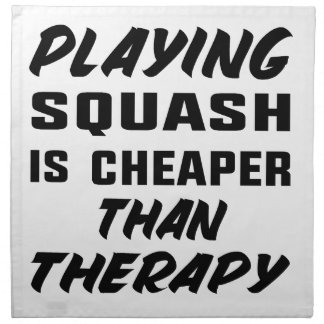 Playing Squash is cheaper than therapy Napkin