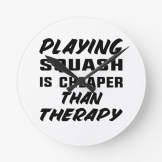 Playing Squash is cheaper than therapy Round Clock