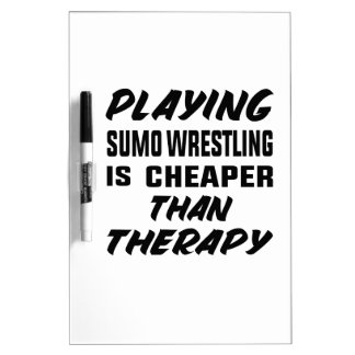 Playing Sumo Wrestling is cheaper than therapy Dry Erase Board