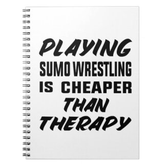 Playing Sumo Wrestling is cheaper than therapy Notebooks