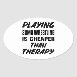 Playing Sumo Wrestling is cheaper than therapy Oval Sticker