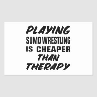 Playing Sumo Wrestling is cheaper than therapy Rectangular Sticker