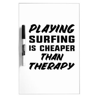 Playing Surfing is cheaper than therapy Dry Erase Board