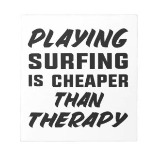 Playing Surfing is cheaper than therapy Notepad