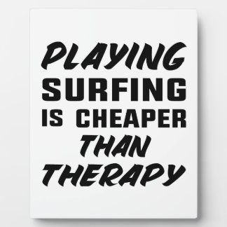 Playing Surfing is cheaper than therapy Plaque