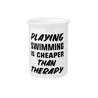 Playing Swimming is cheaper than therapy Pitcher