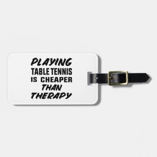 Playing Table Tennis is cheaper than therapy Luggage Tag