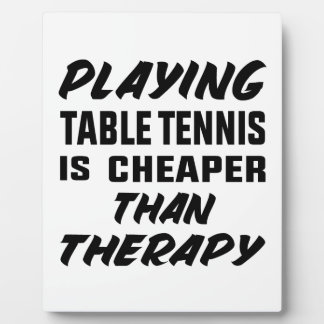 Playing Table Tennis is cheaper than therapy Plaque