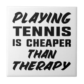 Playing Tennis is cheaper than therapy Ceramic Tile