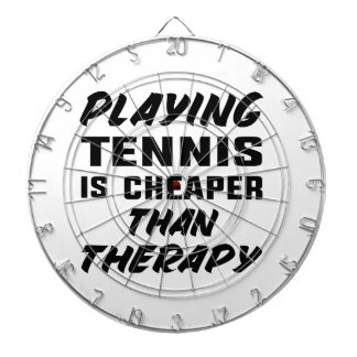 Playing Tennis is cheaper than therapy Dartboard