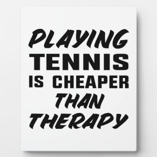 Playing Tennis is cheaper than therapy Plaque