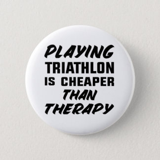 Playing Triathlon is cheaper than therapy 6 Cm Round Badge