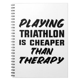 Playing Triathlon is cheaper than therapy Notebook