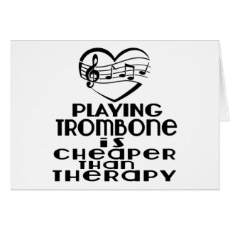 Playing Trombone Is Cheaper Than Therapy Card