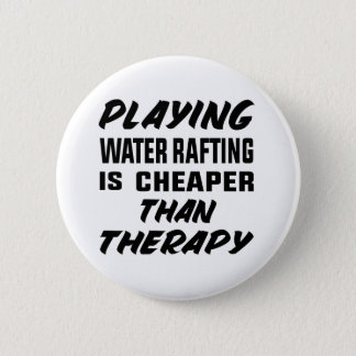 Playing Water Rafting is cheaper than therapy 6 Cm Round Badge