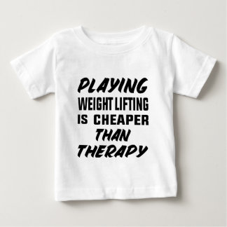Playing Weight Lifting is cheaper than therapy Baby T-Shirt