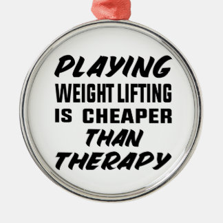 Playing Weight Lifting is cheaper than therapy Metal Ornament