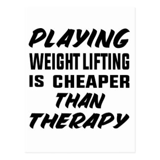 Playing Weight Lifting is cheaper than therapy Postcard