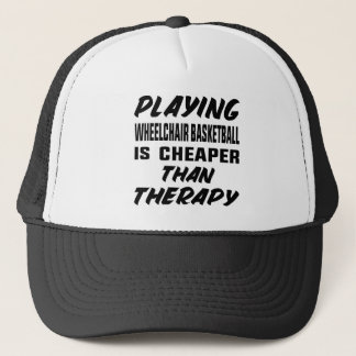 Playing Wheelchair basketball is cheaper than ther Trucker Hat