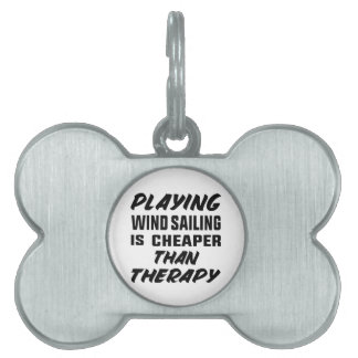 Playing Wind Sailing  is Cheaper than therapy Pet Name Tag