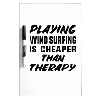 Playing Wind Surfing  is Cheaper than therapy Dry Erase Board