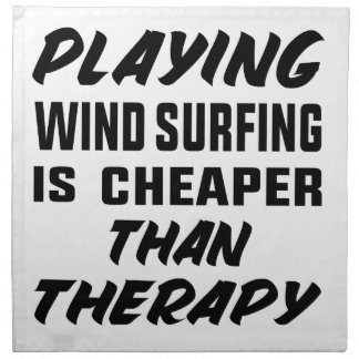 Playing Wind Surfing  is Cheaper than therapy Napkin