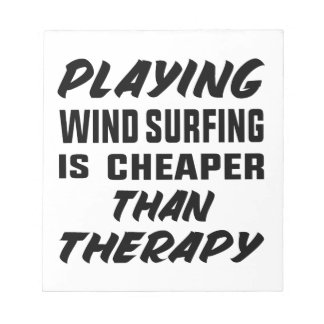 Playing Wind Surfing  is Cheaper than therapy Notepad