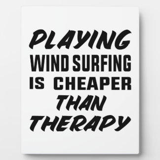Playing Wind Surfing  is Cheaper than therapy Plaque