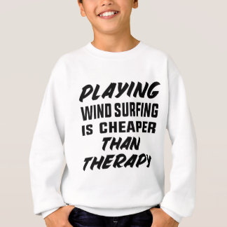 Playing Wind Surfing  is Cheaper than therapy Sweatshirt