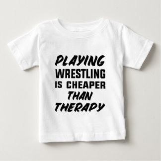 Playing Wrestling  is Cheaper than therapy Baby T-Shirt