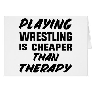 Playing Wrestling  is Cheaper than therapy Card