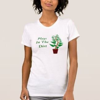 Plays In The Dirt Potted Plant Funny Garden Hobby Shirt